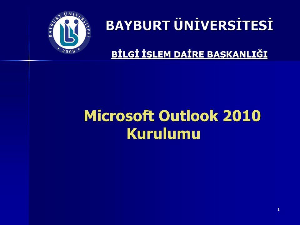 BİLGİ İŞLEM DAİRE BAŞKANLIĞI Microsoft Outlook 2010 Kurulumu