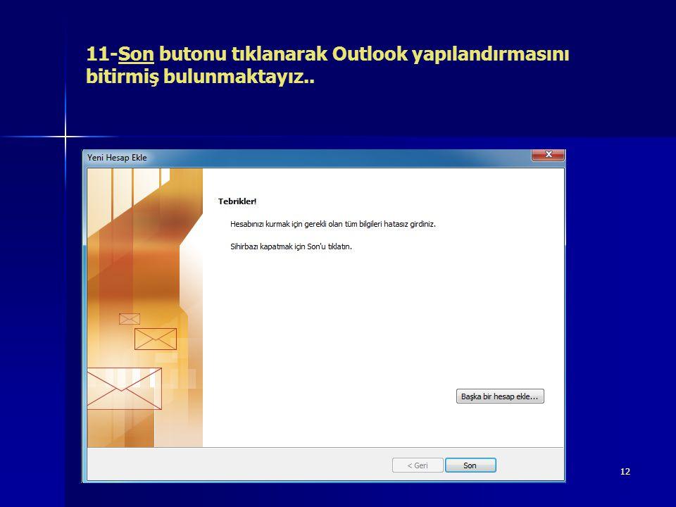 11-Son butonu tıklanarak Outlook yapılandırmasını bitirmiş bulunmaktayız..