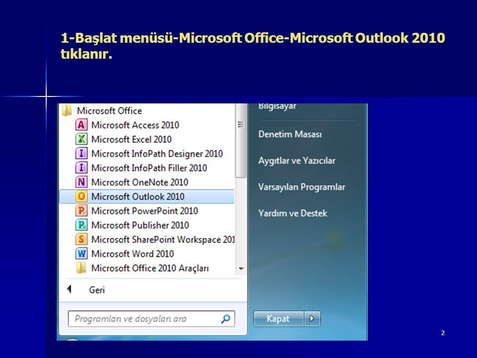 1-Başlat menüsü-Microsoft Office-Microsoft Outlook 2010 tıklanır.
