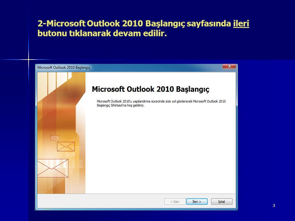 2-Microsoft Outlook 2010 Başlangıç sayfasında ileri butonu tıklanarak devam edilir.