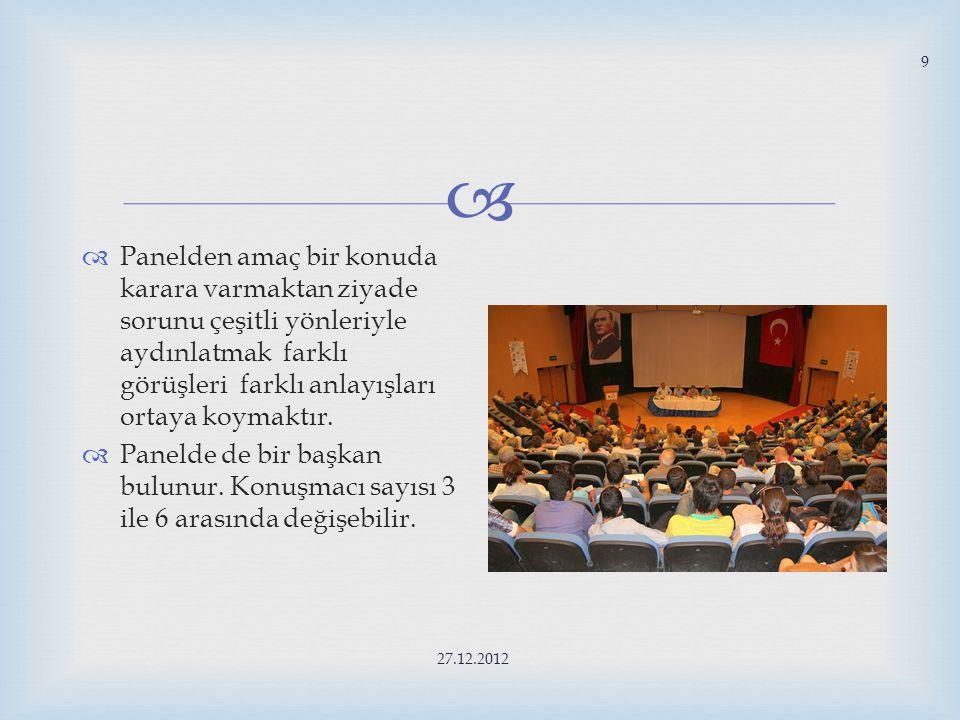 Panelden amaç bir konuda karara varmaktan ziyade sorunu çeşitli yönleriyle aydınlatmak farklı görüşleri farklı anlayışları ortaya koymaktır.