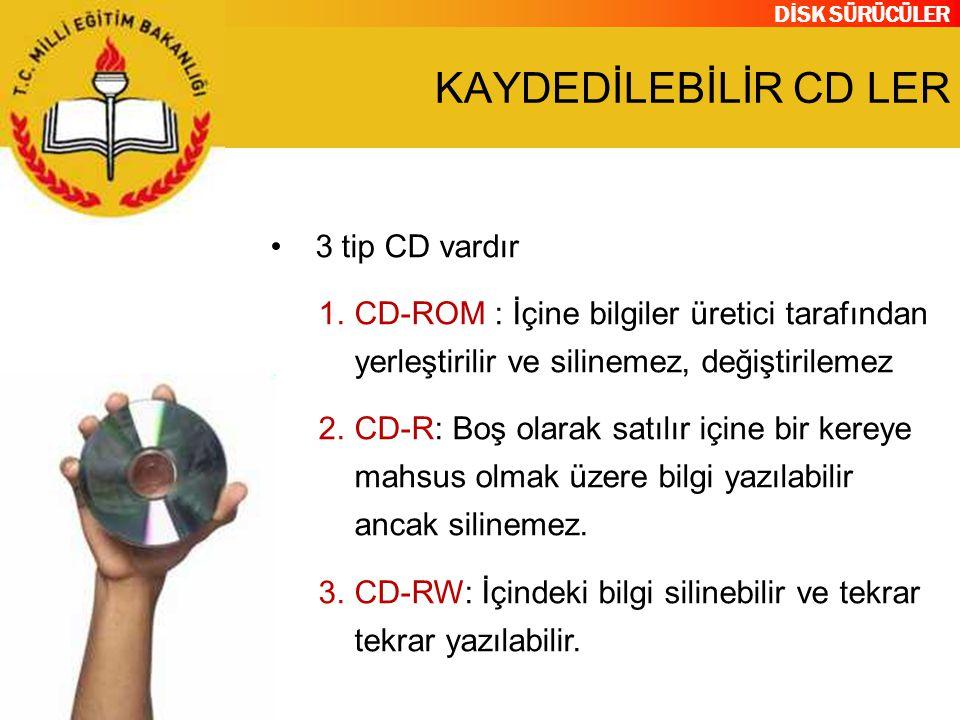 KAYDEDİLEBİLİR CD LER 3 tip CD vardır