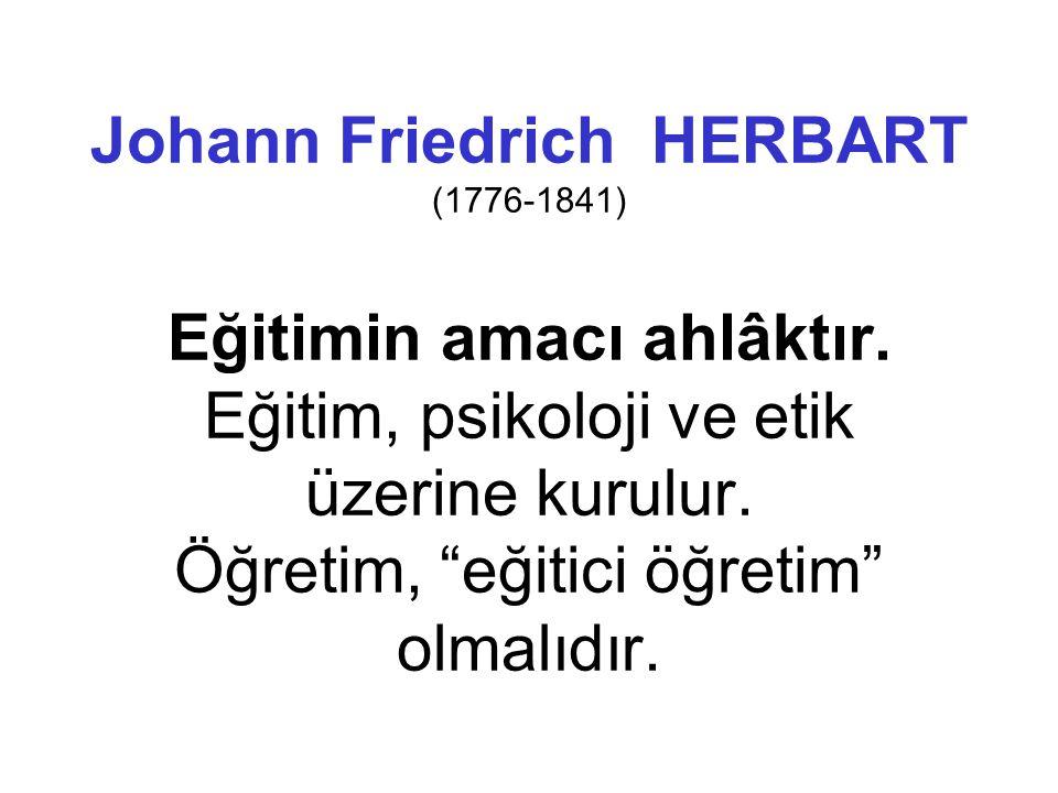 Johann Friedrich HERBART (1776-1841) Eğitimin amacı ahlâktır