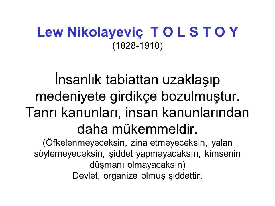 Lew Nikolayeviç T O L S T O Y (1828-1910) İnsanlık tabiattan uzaklaşıp medeniyete girdikçe bozulmuştur.