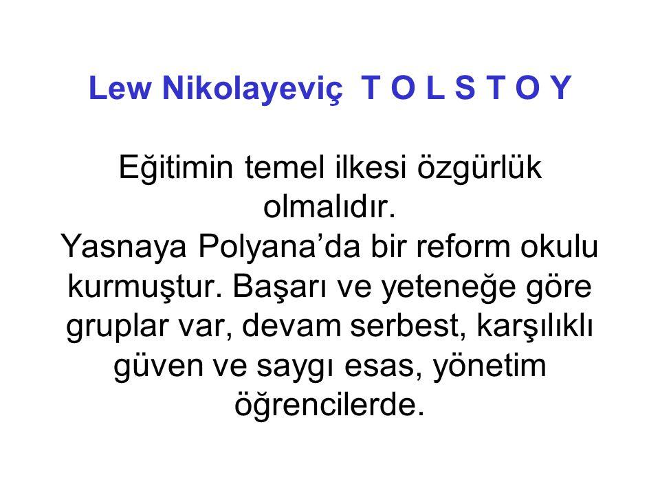 Lew Nikolayeviç T O L S T O Y Eğitimin temel ilkesi özgürlük olmalıdır