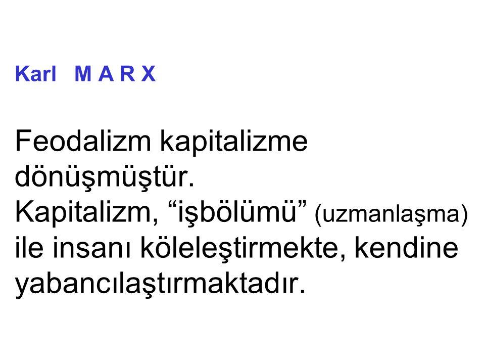 Karl M A R X Feodalizm kapitalizme dönüşmüştür