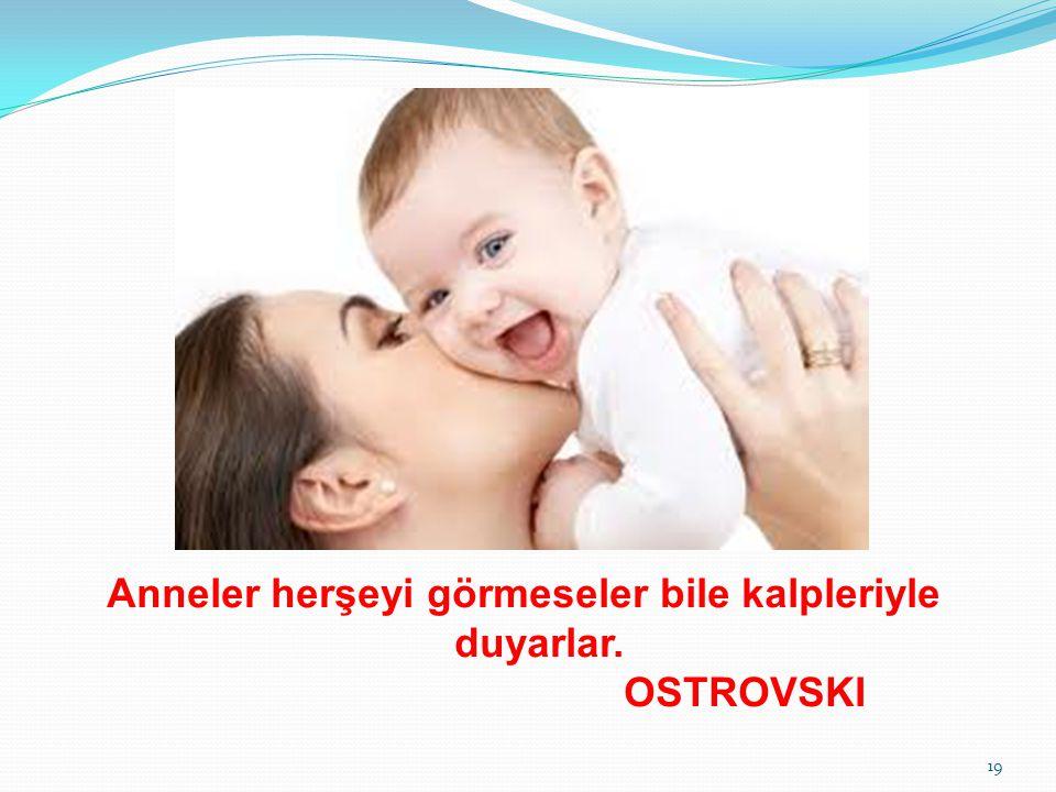 Anneler herşeyi görmeseler bile kalpleriyle duyarlar. OSTROVSKI