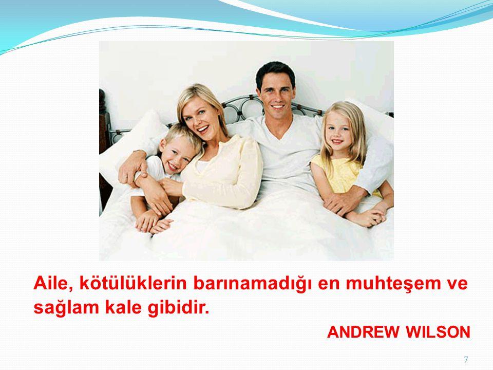 Aile, kötülüklerin barınamadığı en muhteşem ve sağlam kale gibidir.