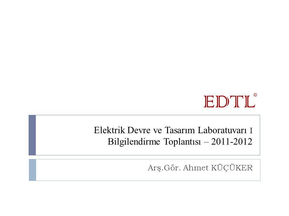 Elektrik Devre ve Tasarım Laboratuvarı I Bilgilendirme Toplantısı – 2011-2012