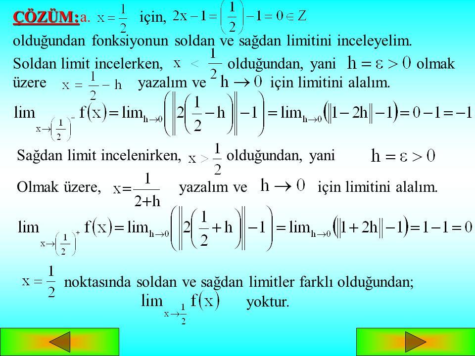 ÇÖZÜM: için, olduğundan fonksiyonun soldan ve sağdan limitini inceleyelim.