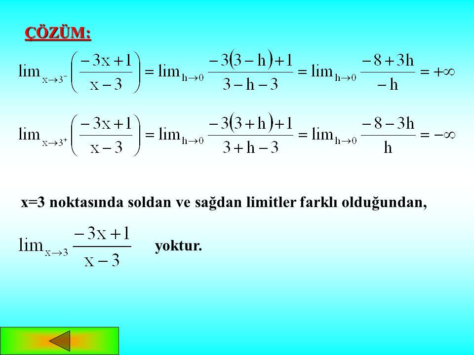 x=3 noktasında soldan ve sağdan limitler farklı olduğundan,