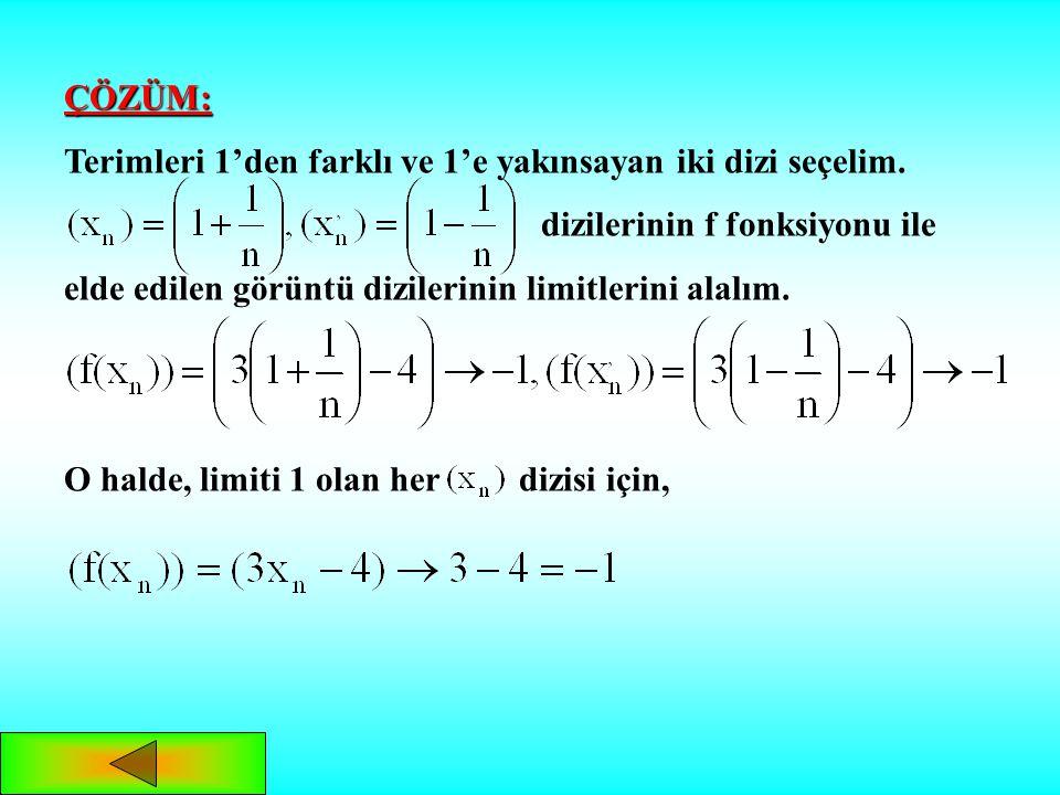 ÇÖZÜM: Terimleri 1'den farklı ve 1'e yakınsayan iki dizi seçelim. dizilerinin f fonksiyonu ile. elde edilen görüntü dizilerinin limitlerini alalım.