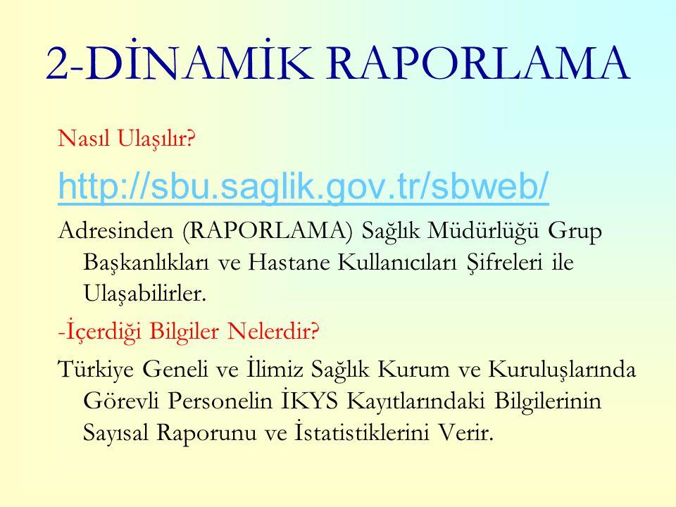 2-DİNAMİK RAPORLAMA http://sbu.saglik.gov.tr/sbweb/ Nasıl Ulaşılır