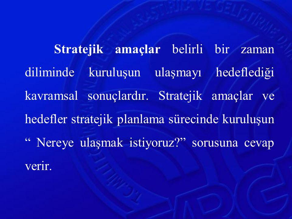 Stratejik amaçlar belirli bir zaman diliminde kuruluşun ulaşmayı hedeflediği kavramsal sonuçlardır.