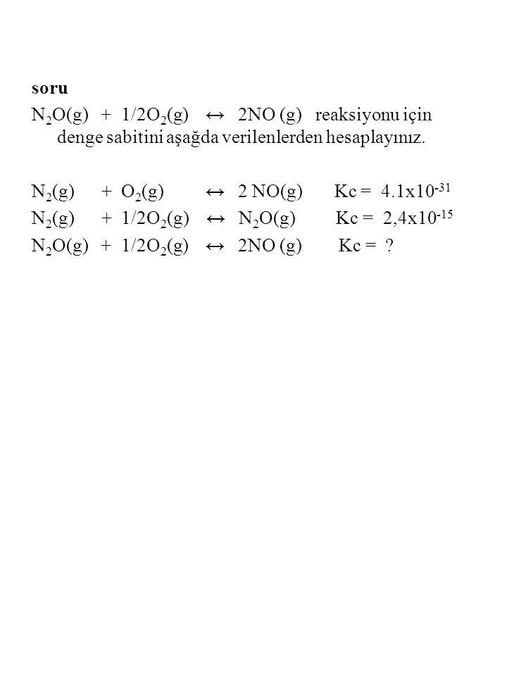 soru N2O(g) + 1/2O2(g) ↔ 2NO (g) reaksiyonu için denge sabitini aşağda verilenlerden hesaplayınız.