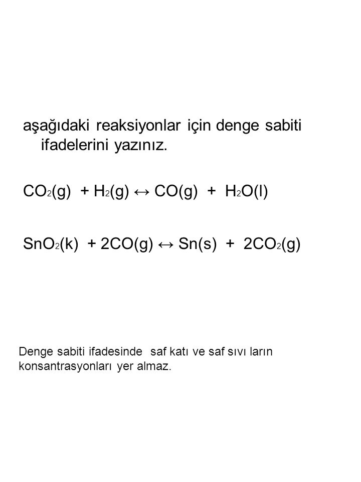 aşağıdaki reaksiyonlar için denge sabiti ifadelerini yazınız.