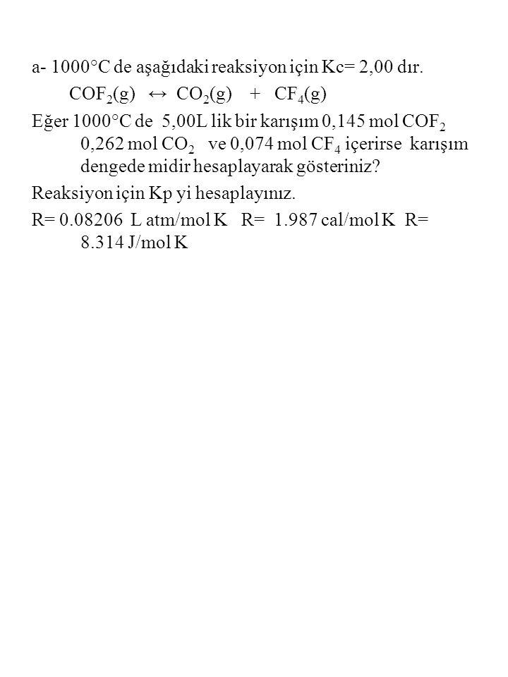a- 1000°C de aşağıdaki reaksiyon için Kc= 2,00 dır.