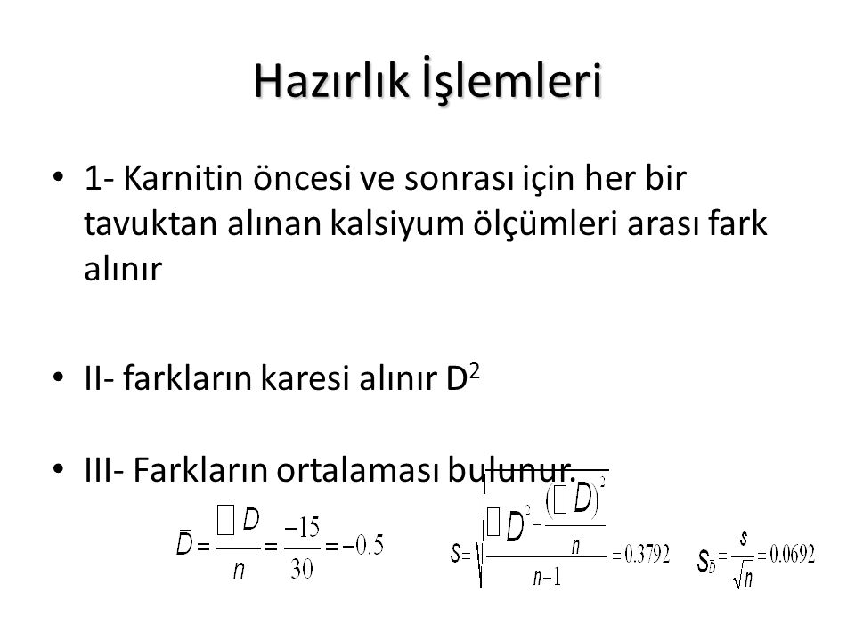 Hazırlık İşlemleri 1- Karnitin öncesi ve sonrası için her bir tavuktan alınan kalsiyum ölçümleri arası fark alınır.