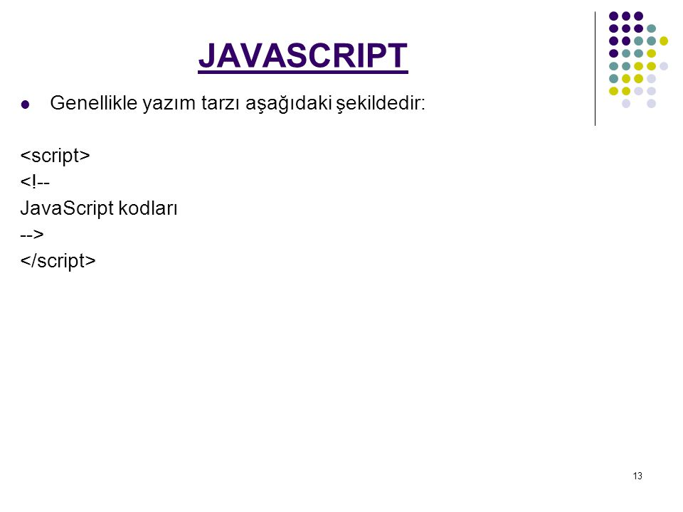 JAVASCRIPT Genellikle yazım tarzı aşağıdaki şekildedir: <script>