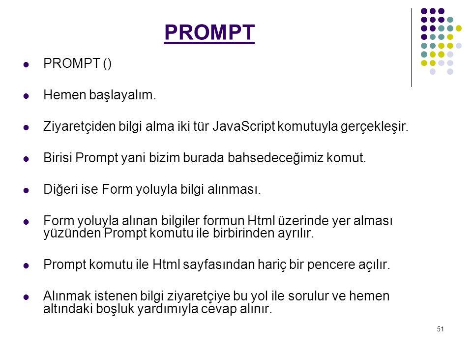 PROMPT PROMPT () Hemen başlayalım.