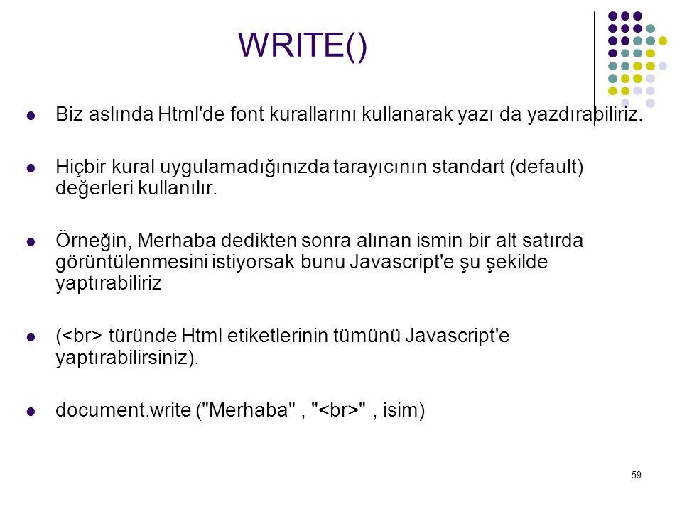 WRITE() Biz aslında Html de font kurallarını kullanarak yazı da yazdırabiliriz.