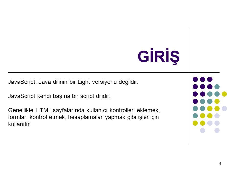 GİRİŞ JavaScript, Java dilinin bir Light versiyonu değildir.