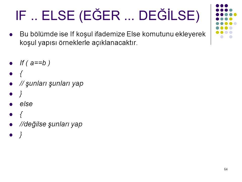 IF .. ELSE (EĞER ... DEĞİLSE) Bu bölümde ise If koşul ifademize Else komutunu ekleyerek koşul yapısı örneklerle açıklanacaktır.