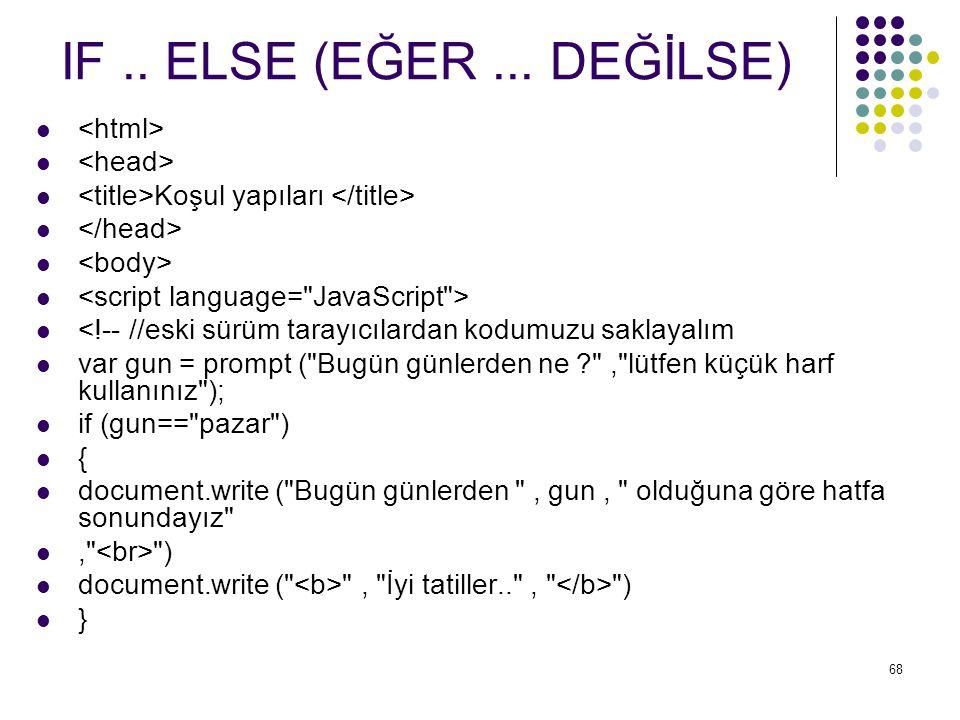 IF .. ELSE (EĞER ... DEĞİLSE) <html> <head>