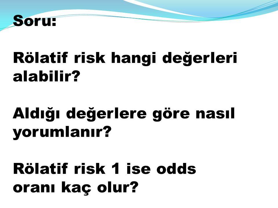 Soru: Rölatif risk hangi değerleri alabilir. Aldığı değerlere göre nasıl yorumlanır.