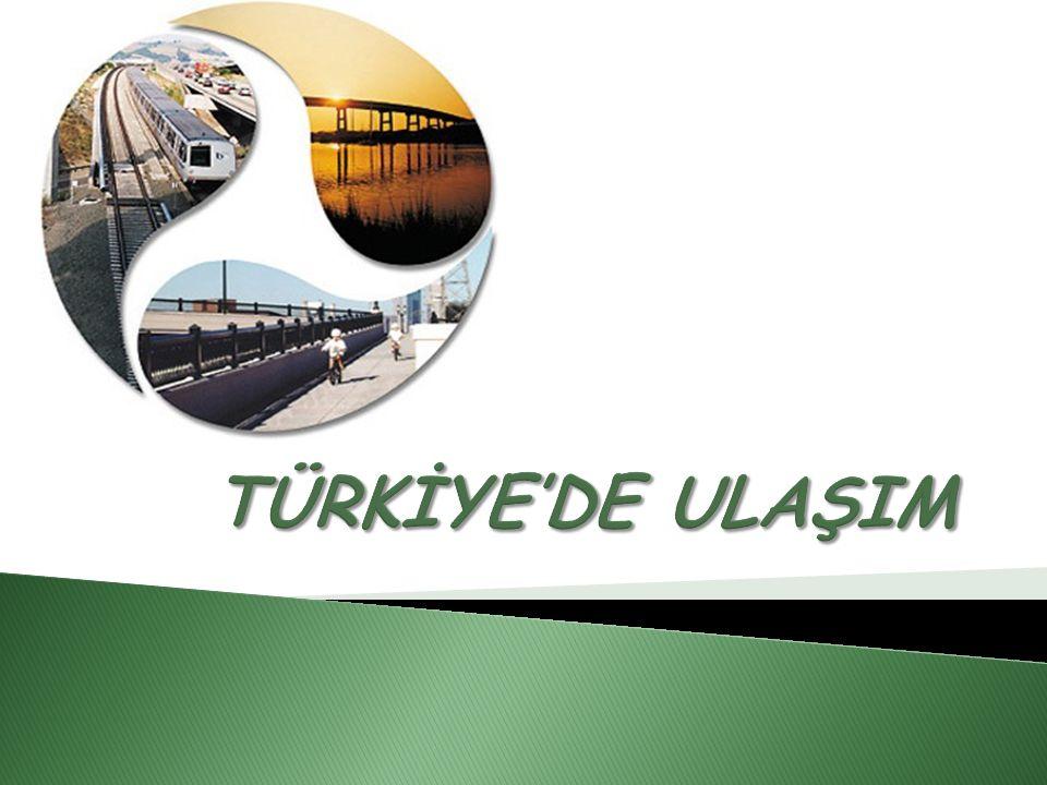 TÜRKİYE'DE ULAŞIM