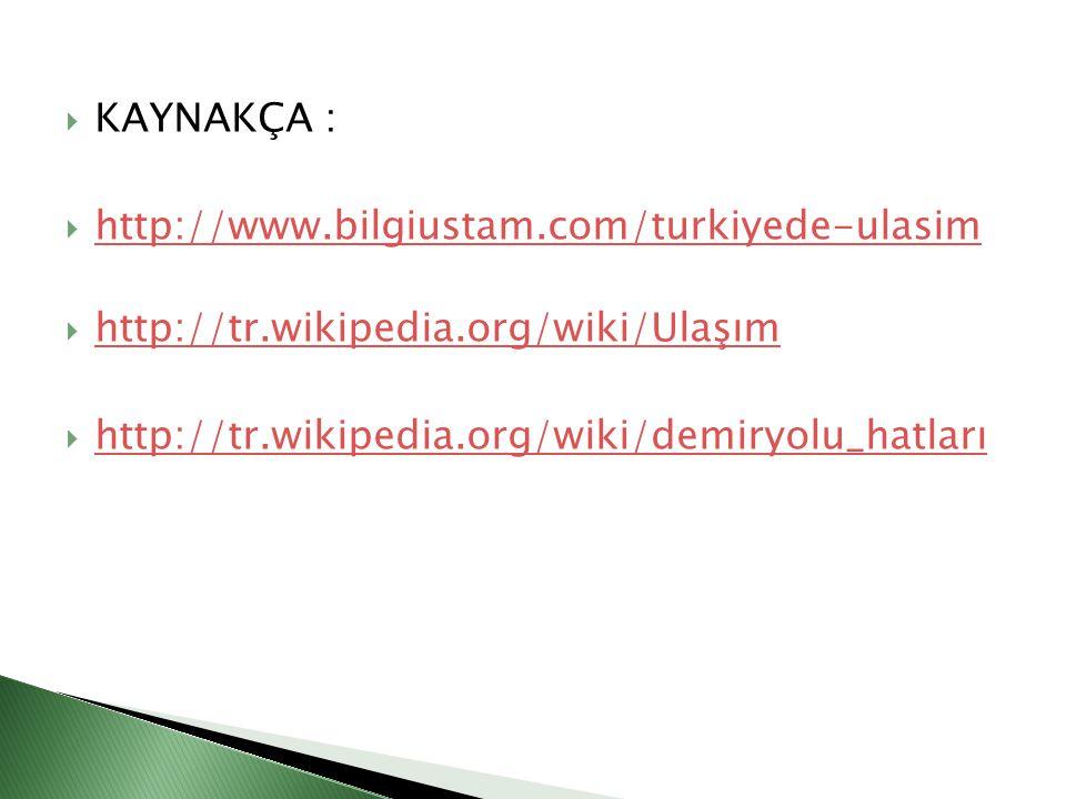 KAYNAKÇA : http://www.bilgiustam.com/turkiyede-ulasim.