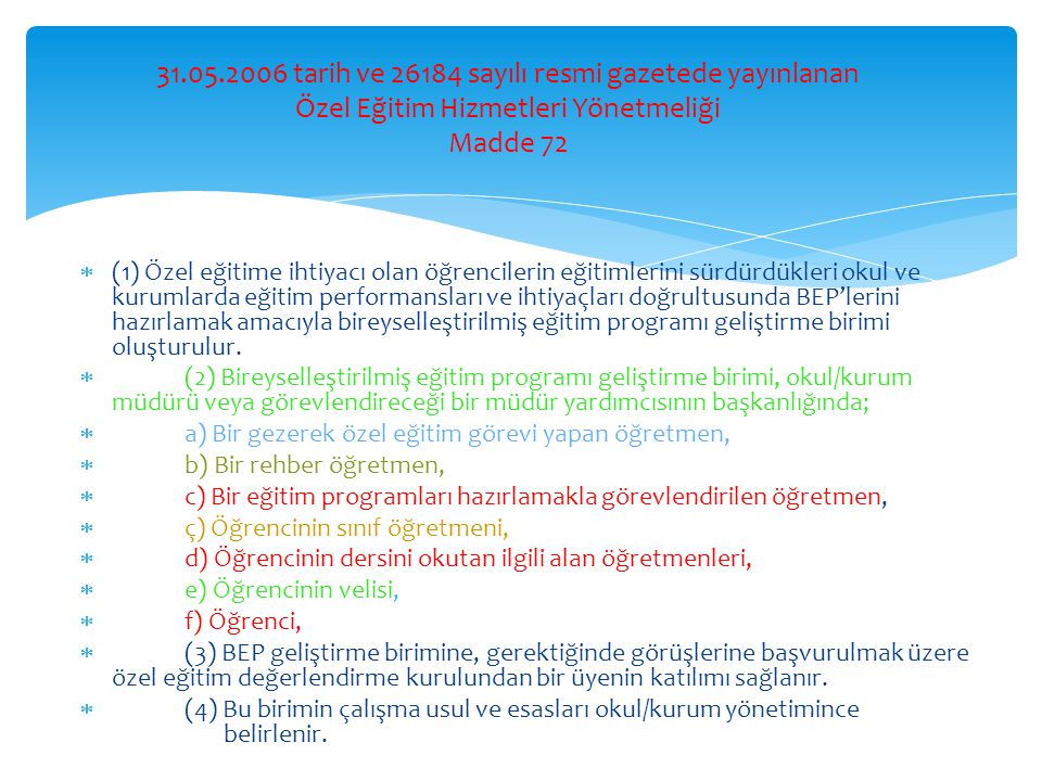 31.05.2006 tarih ve 26184 sayılı resmi gazetede yayınlanan Özel Eğitim Hizmetleri Yönetmeliği Madde 72