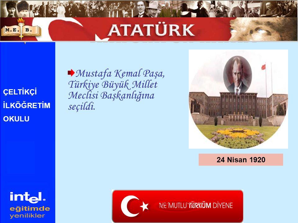 ATATÜRK ÜN HAYATI Mustafa Kemal Paşa, Türkiye Büyük Millet Meclisi Başkanlığına seçildi. ÇELTİKÇİ.