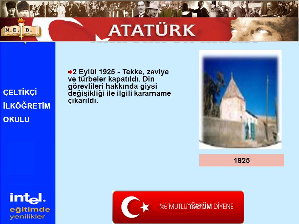 ATATÜRK ÜN HAYATI 2 Eylül 1925 - Tekke, zaviye ve türbeler kapatıldı. Din görevlileri hakkında giysi değişikliği ile ilgili kararname çıkarıldı.