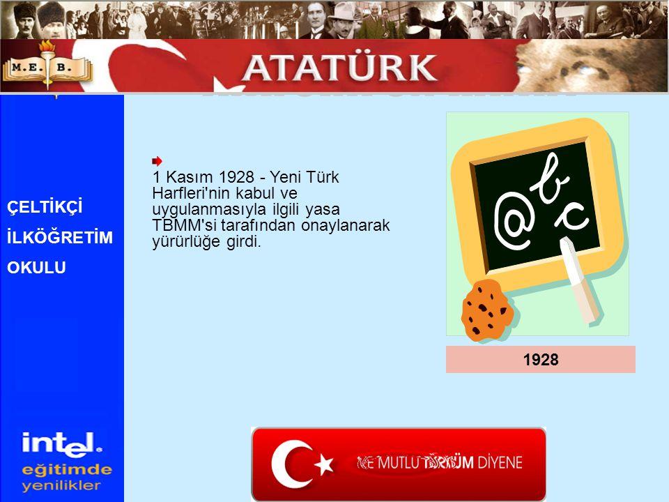 ATATÜRK ÜN HAYATI 1 Kasım 1928 - Yeni Türk Harfleri nin kabul ve uygulanmasıyla ilgili yasa TBMM si tarafından onaylanarak yürürlüğe girdi.