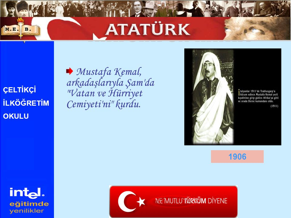ATATÜRK ÜN HAYATI Mustafa Kemal, arkadaşlarıyla Şam da Vatan ve Hürriyet Cemiyeti ni kurdu. ÇELTİKÇİ.