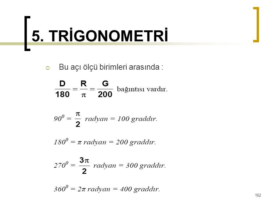 5. TRİGONOMETRİ Bu açı ölçü birimleri arasında :