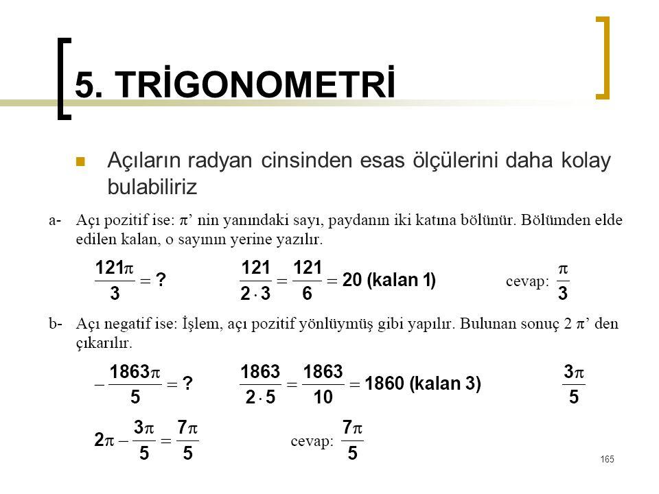 5. TRİGONOMETRİ Açıların radyan cinsinden esas ölçülerini daha kolay bulabiliriz