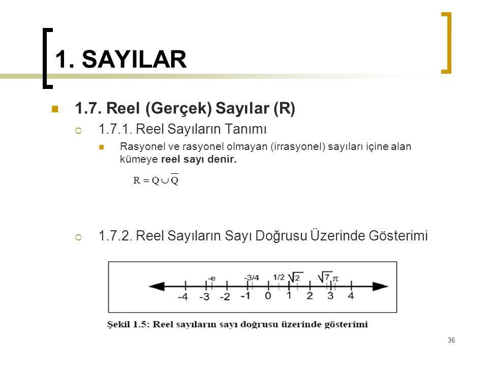 1. SAYILAR 1.7. Reel (Gerçek) Sayılar (R) 1.7.1. Reel Sayıların Tanımı