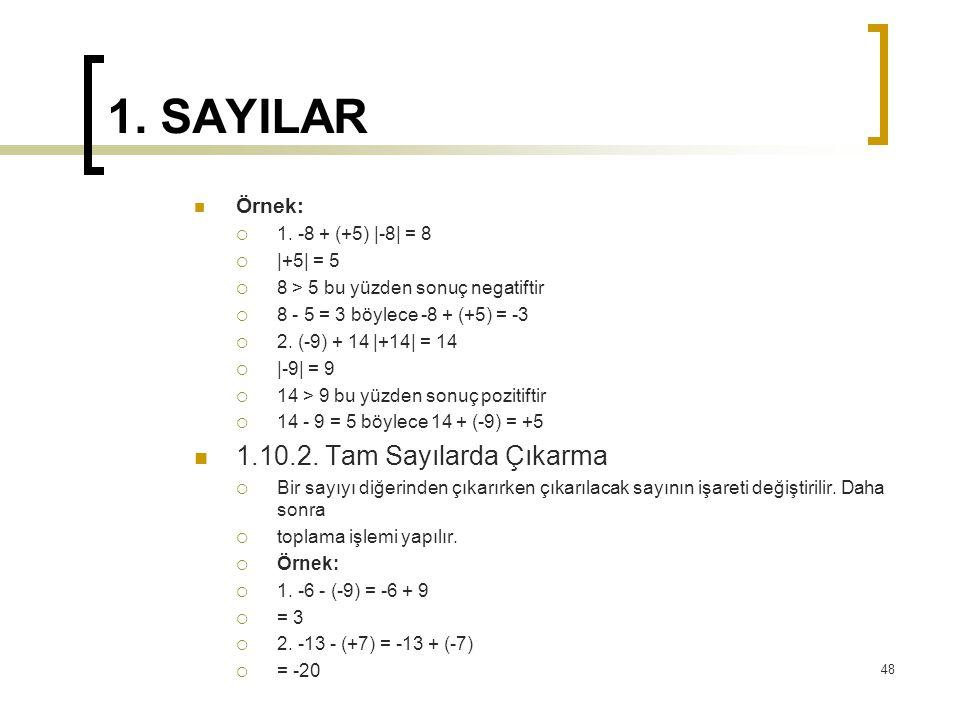 1. SAYILAR 1.10.2. Tam Sayılarda Çıkarma Örnek: 1. -8 + (+5) |-8| = 8