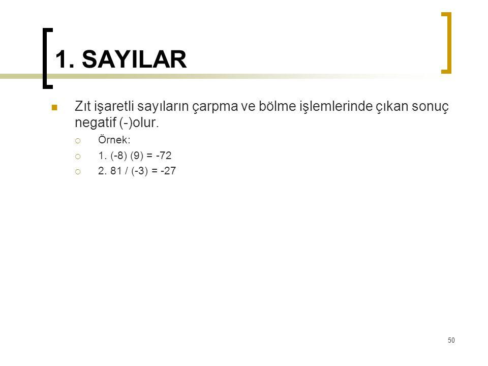 1. SAYILAR Zıt işaretli sayıların çarpma ve bölme işlemlerinde çıkan sonuç negatif (-)olur. Örnek: