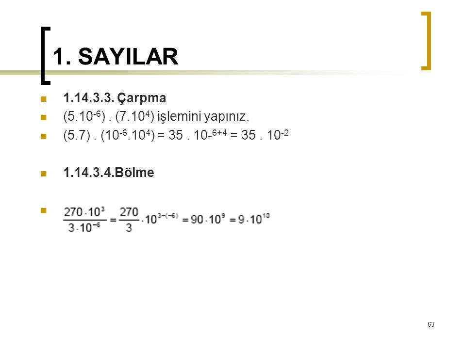 1. SAYILAR 1.14.3.3. Çarpma (5.10-6) . (7.104) işlemini yapınız.