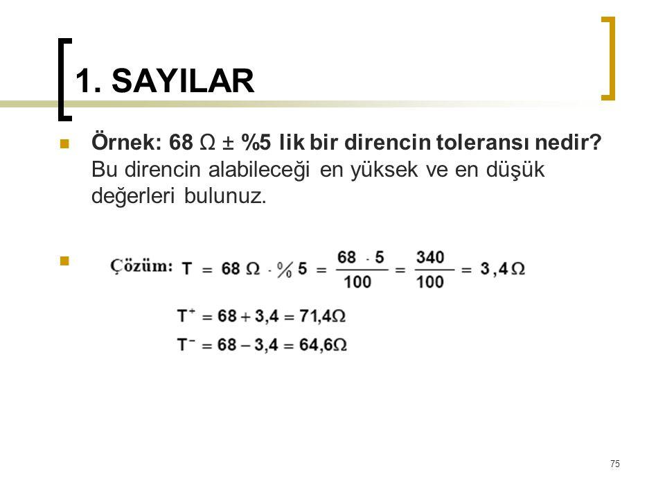 1. SAYILAR Örnek: 68 Ω ± %5 lik bir direncin toleransı nedir.