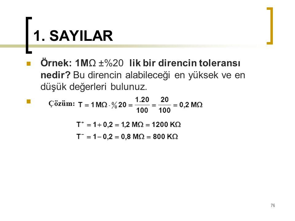 1. SAYILAR Örnek: 1MΩ ±%20 lik bir direncin toleransı nedir.