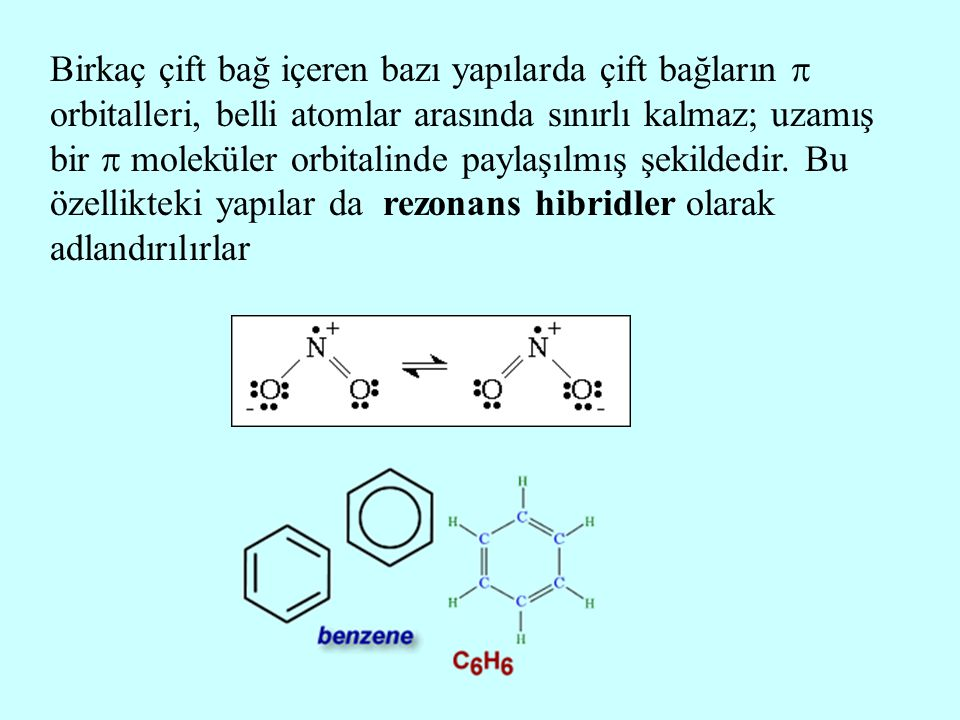 Birkaç çift bağ içeren bazı yapılarda çift bağların  orbitalleri, belli atomlar arasında sınırlı kalmaz; uzamış bir  moleküler orbitalinde paylaşılmış şekildedir.