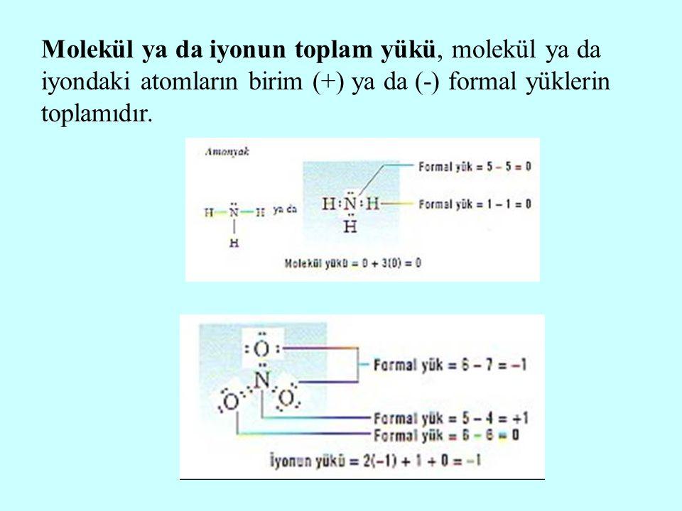 Molekül ya da iyonun toplam yükü, molekül ya da iyondaki atomların birim (+) ya da (-) formal yüklerin toplamıdır.