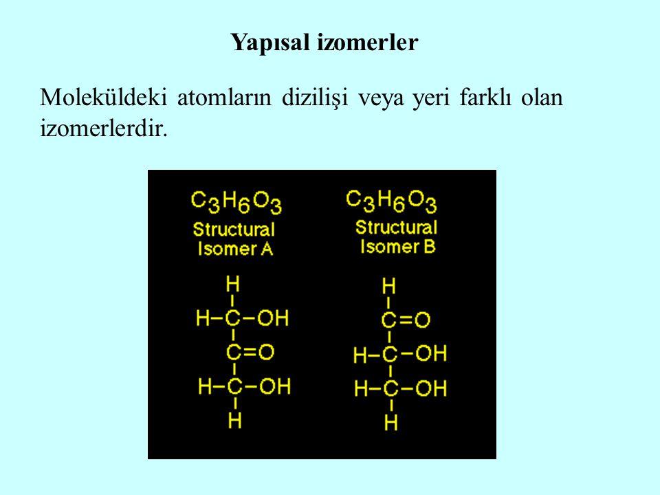 Yapısal izomerler Moleküldeki atomların dizilişi veya yeri farklı olan izomerlerdir.