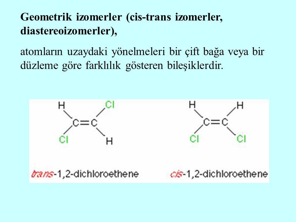Geometrik izomerler (cis-trans izomerler, diastereoizomerler),