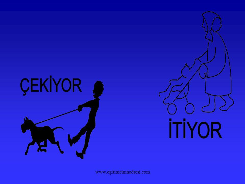 ÇEKİYOR İTİYOR www.egitimcininadresi.com