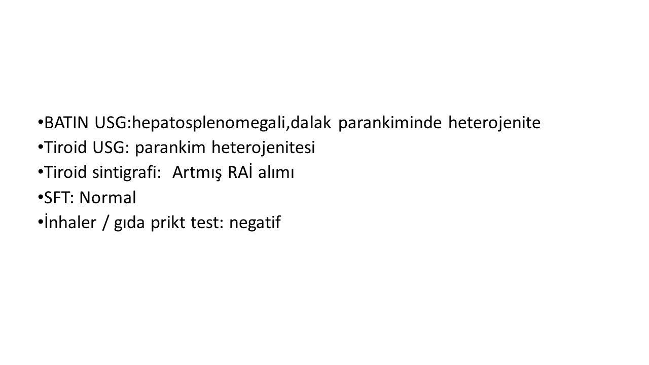 BATIN USG:hepatosplenomegali,dalak parankiminde heterojenite